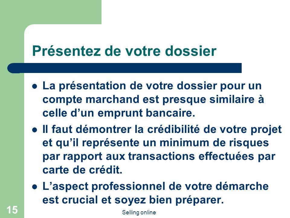 Selling online 15 Présentez de votre dossier La présentation de votre dossier pour un compte marchand est presque similaire à celle dun emprunt bancaire.