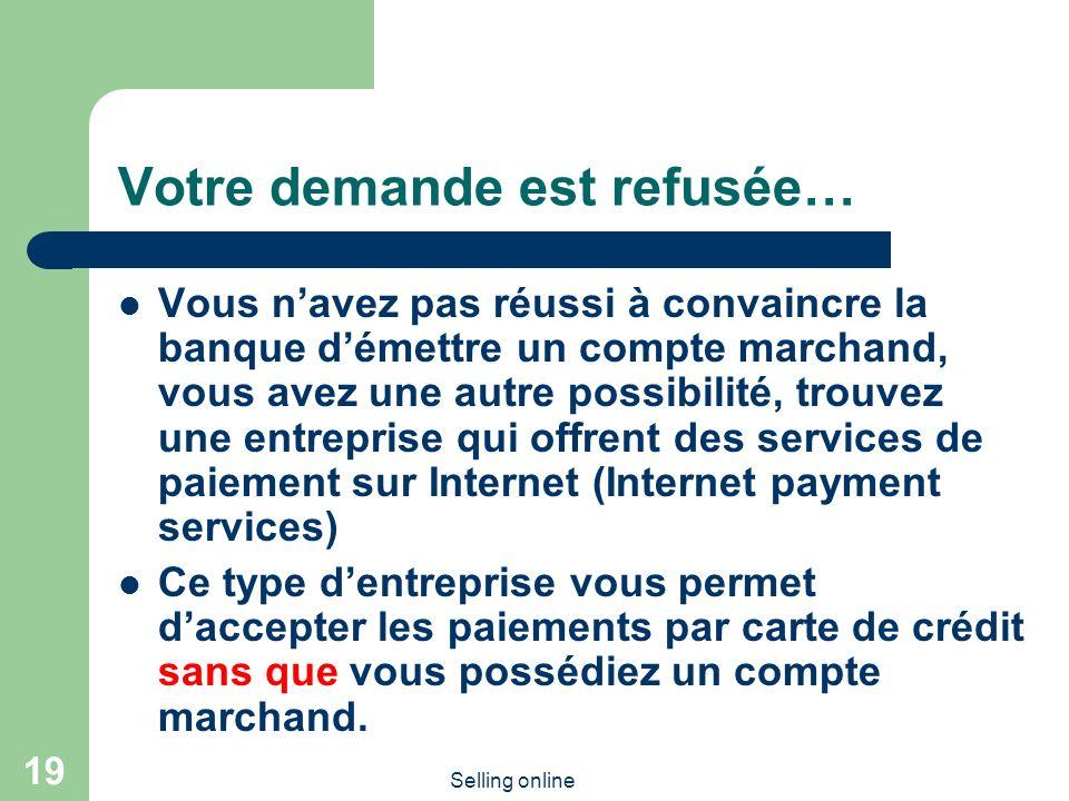 Selling online 19 Votre demande est refusée… Vous navez pas réussi à convaincre la banque démettre un compte marchand, vous avez une autre possibilité