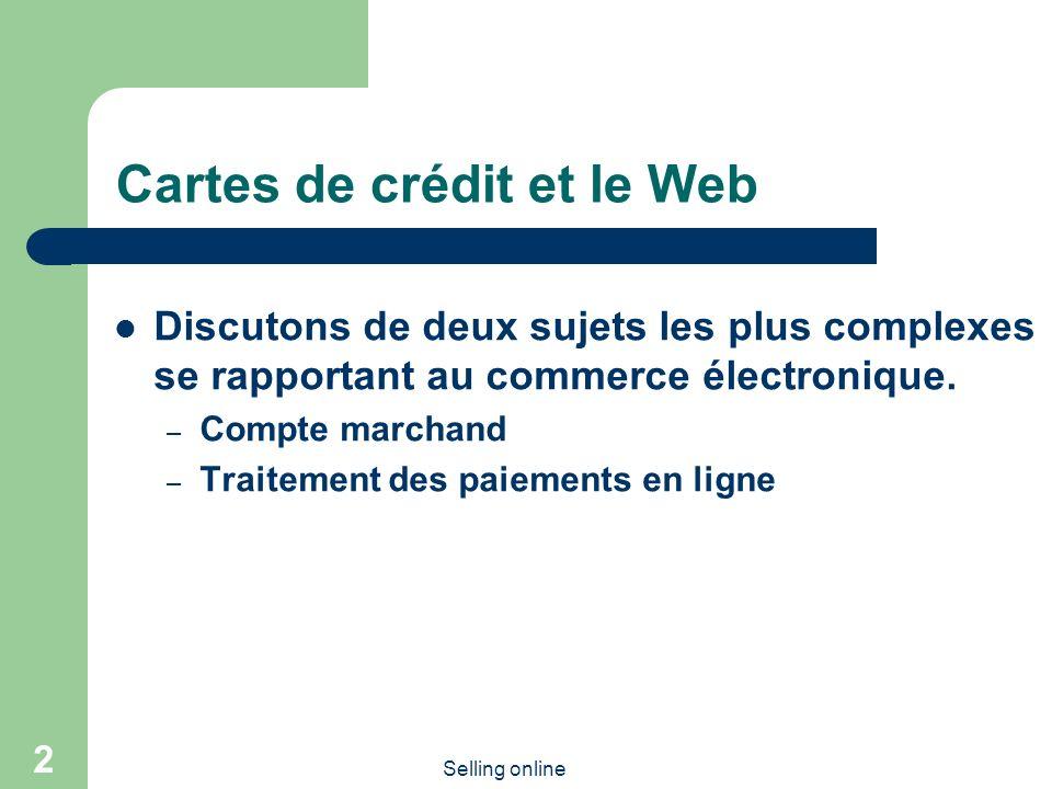 Selling online 2 Cartes de crédit et le Web Discutons de deux sujets les plus complexes se rapportant au commerce électronique. – Compte marchand – Tr