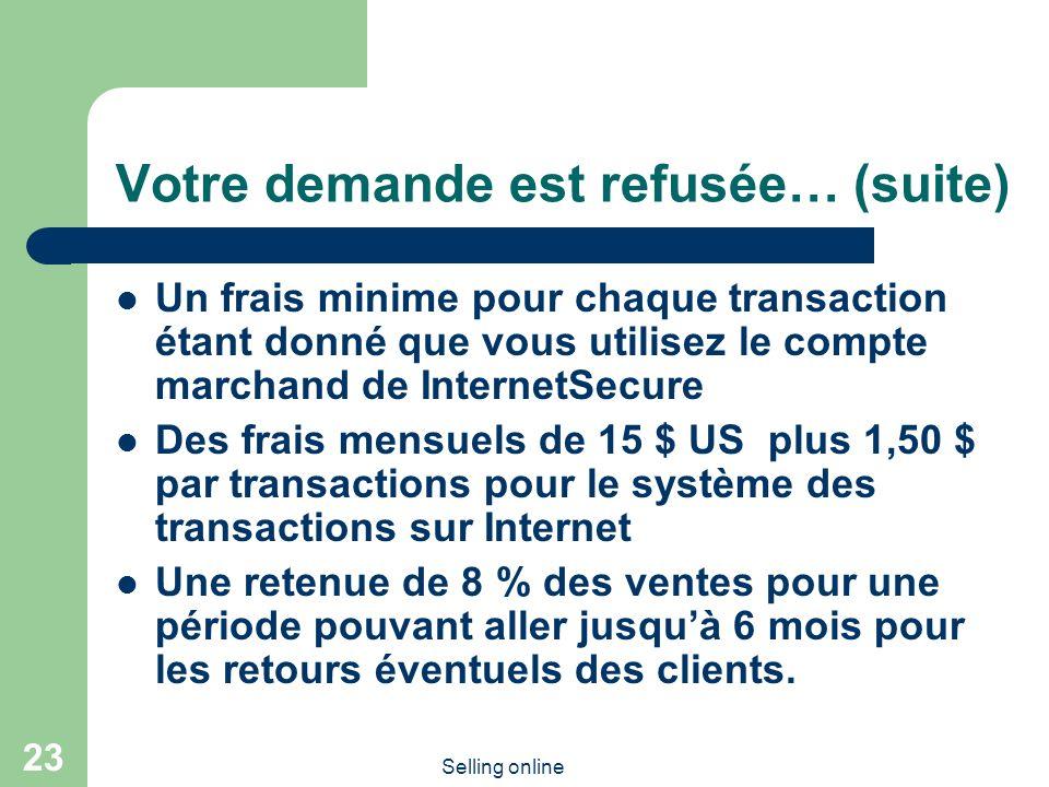 Selling online 23 Votre demande est refusée… (suite) Un frais minime pour chaque transaction étant donné que vous utilisez le compte marchand de Inter