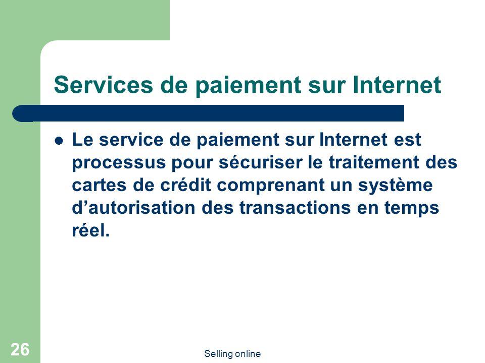 Selling online 26 Services de paiement sur Internet Le service de paiement sur Internet est processus pour sécuriser le traitement des cartes de crédit comprenant un système dautorisation des transactions en temps réel.