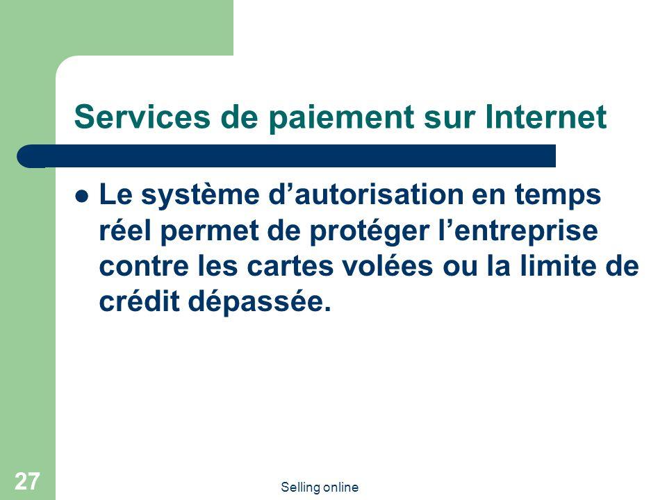 Selling online 27 Services de paiement sur Internet Le système dautorisation en temps réel permet de protéger lentreprise contre les cartes volées ou la limite de crédit dépassée.