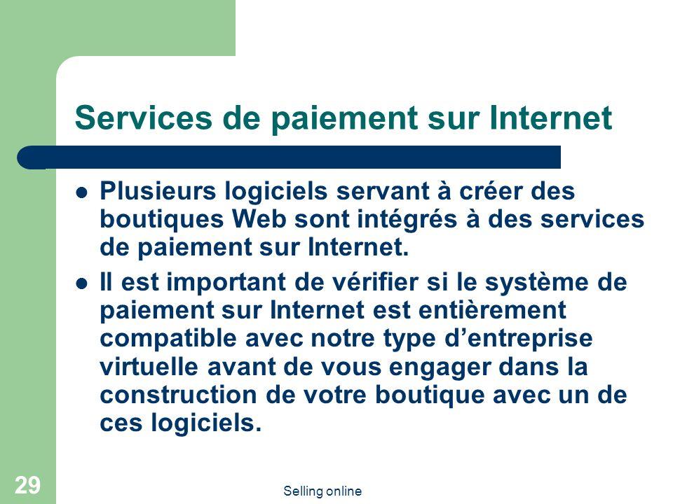 Selling online 29 Services de paiement sur Internet Plusieurs logiciels servant à créer des boutiques Web sont intégrés à des services de paiement sur Internet.