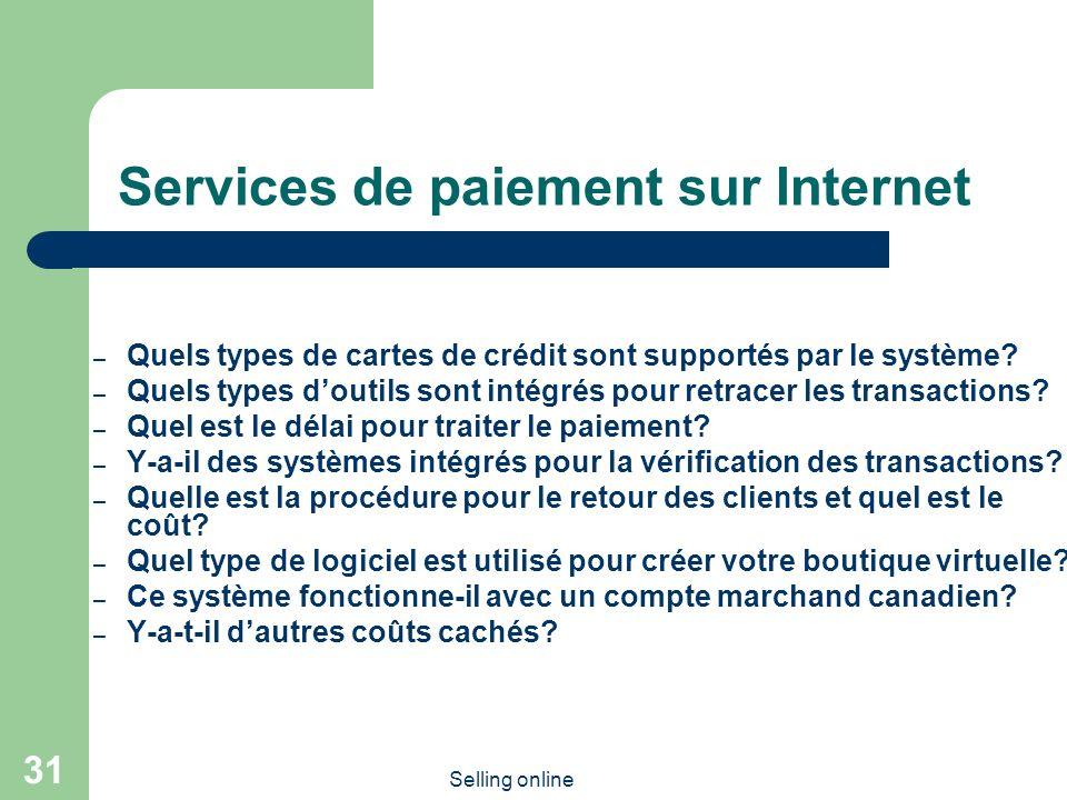 Selling online 31 Services de paiement sur Internet – Quels types de cartes de crédit sont supportés par le système? – Quels types doutils sont intégr