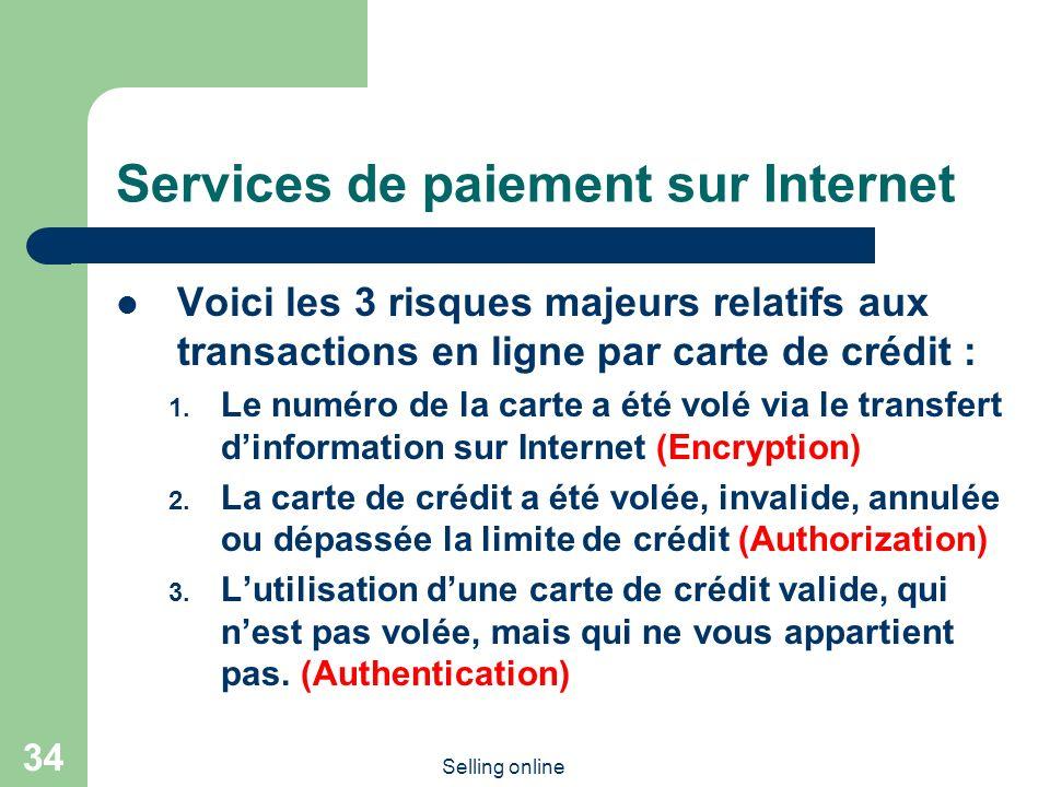 Selling online 34 Services de paiement sur Internet Voici les 3 risques majeurs relatifs aux transactions en ligne par carte de crédit : 1. Le numéro
