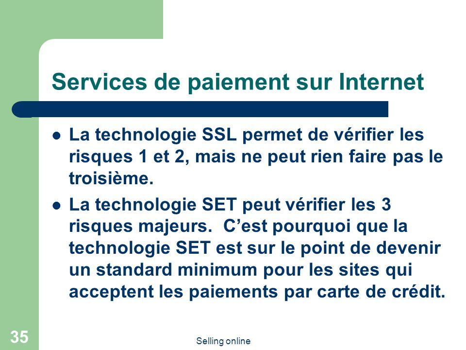 Selling online 35 Services de paiement sur Internet La technologie SSL permet de vérifier les risques 1 et 2, mais ne peut rien faire pas le troisième.