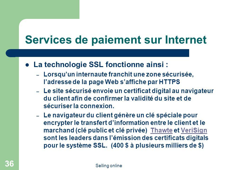 Selling online 36 Services de paiement sur Internet La technologie SSL fonctionne ainsi : – Lorsquun internaute franchit une zone sécurisée, ladresse