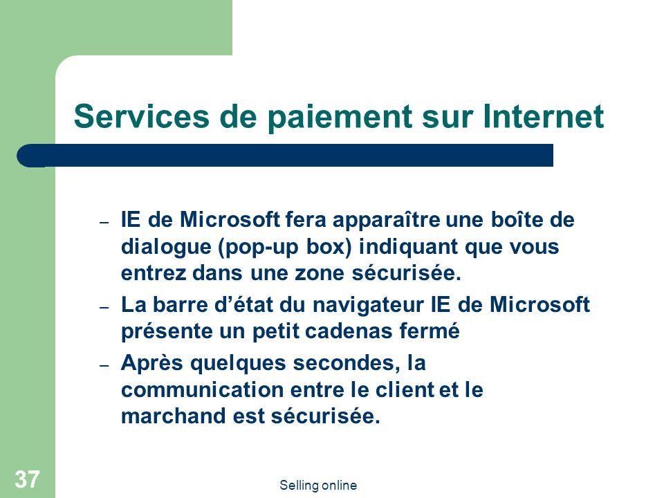 Selling online 37 Services de paiement sur Internet – IE de Microsoft fera apparaître une boîte de dialogue (pop-up box) indiquant que vous entrez dans une zone sécurisée.