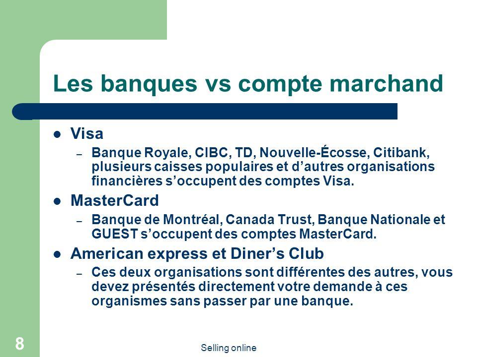 Selling online 8 Les banques vs compte marchand Visa – Banque Royale, CIBC, TD, Nouvelle-Écosse, Citibank, plusieurs caisses populaires et dautres organisations financières soccupent des comptes Visa.