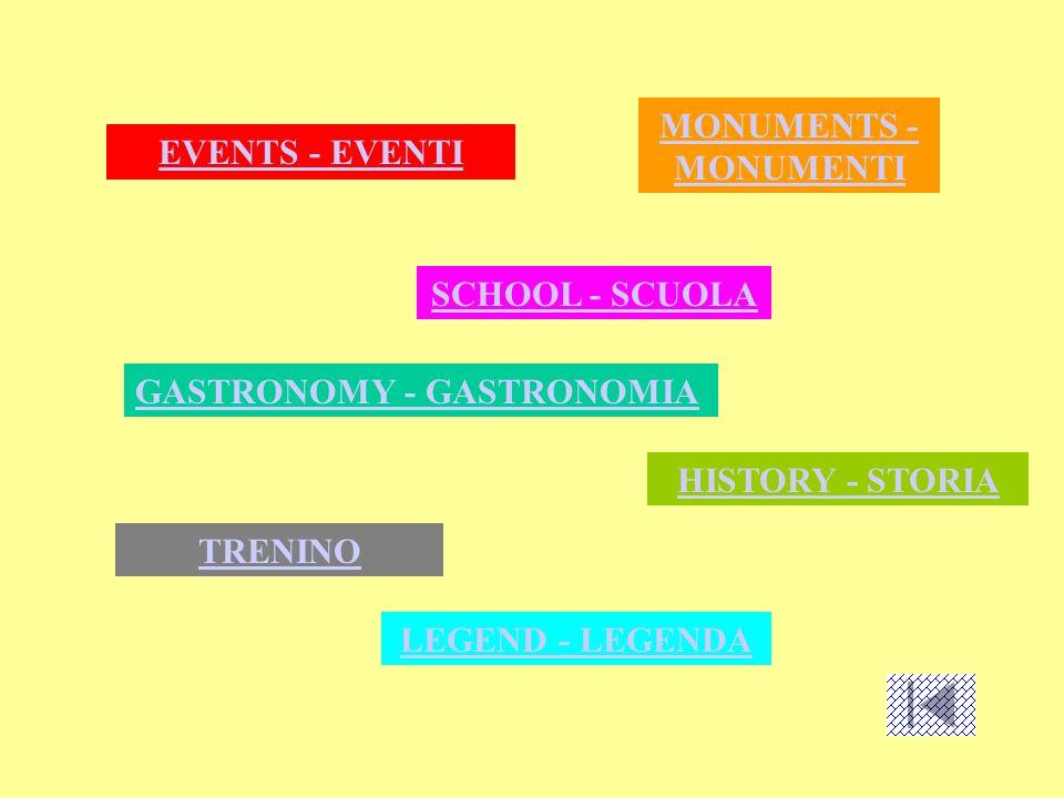 EVENTS - EVENTI GASTRONOMY - GASTRONOMIA LEGEND - LEGENDA MONUMENTS - MONUMENTI SCHOOL - SCUOLA HISTORY - STORIA TRENINO