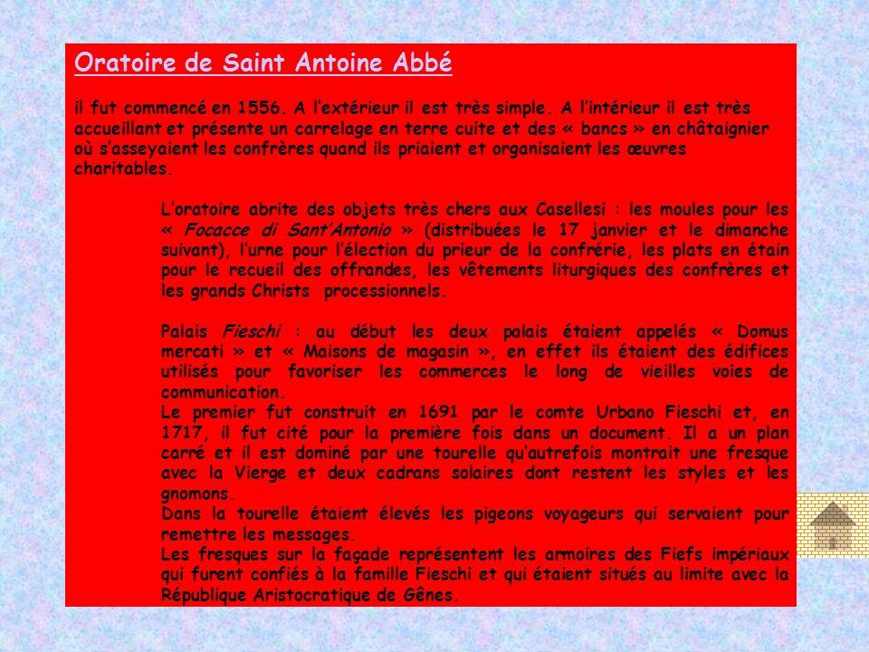 Oratoire de Saint Antoine Abbé il fut commencé en 1556. A lextérieur il est très simple. A lintérieur il est très accueillant et présente un carrelage