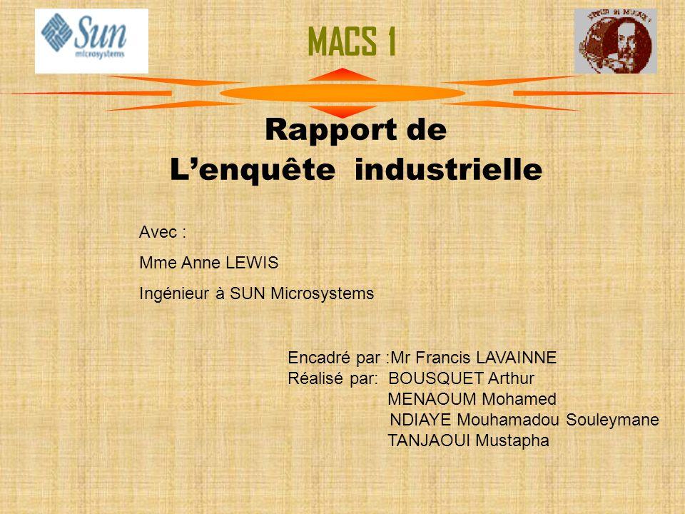 Rapport de Lenquête industrielle Encadré par :Mr Francis LAVAINNE Réalisé par: BOUSQUET Arthur MENAOUM Mohamed NDIAYE Mouhamadou Souleymane TANJAOUI M