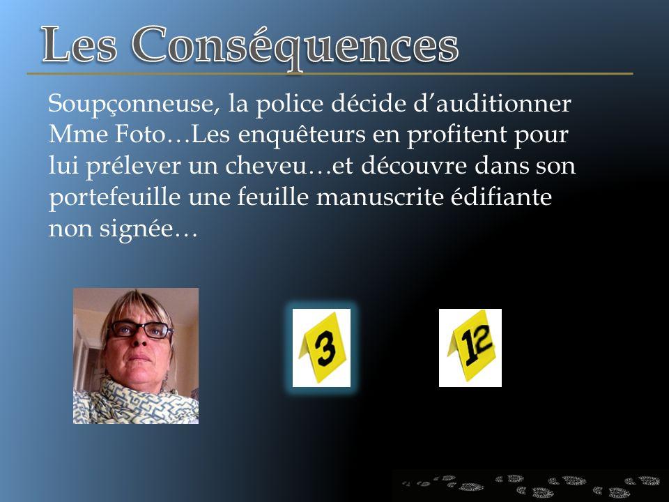 Soupçonneuse, la police décide dauditionner Mme Foto…Les enquêteurs en profitent pour lui prélever un cheveu…et découvre dans son portefeuille une feu