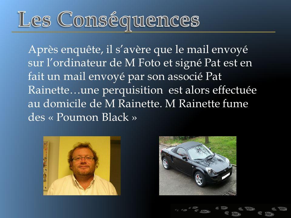 Après enquête, il savère que le mail envoyé sur lordinateur de M Foto et signé Pat est en fait un mail envoyé par son associé Pat Rainette…une perquis