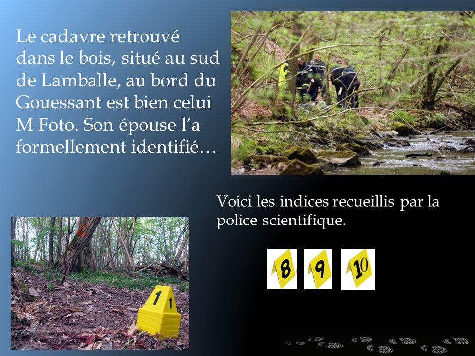 Le cadavre retrouvé dans le bois, situé au sud de Lamballe, au bord du Gouessant est bien celui M Foto. Son épouse la formellement identifié… Voici le