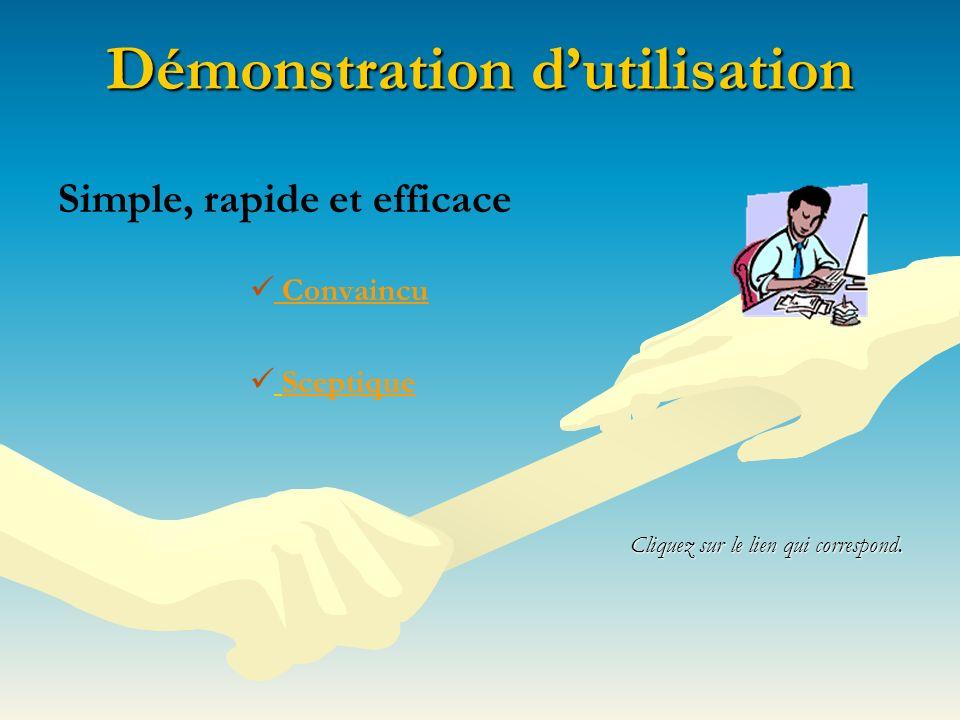 Démonstration dutilisation Simple, rapide et efficace Convaincu Convaincu Sceptique Cliquez sur le lien qui correspond.