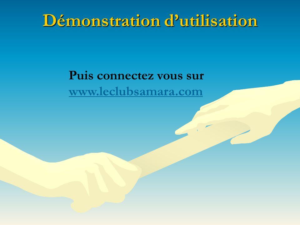 Démonstration dutilisation Puis connectez vous sur www.leclubsamara.com