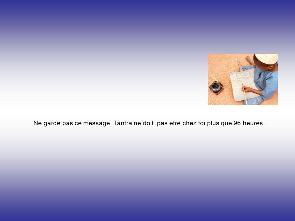 Ne garde pas ce message, Tantra ne doit pas etre chez toi plus que 96 heures.