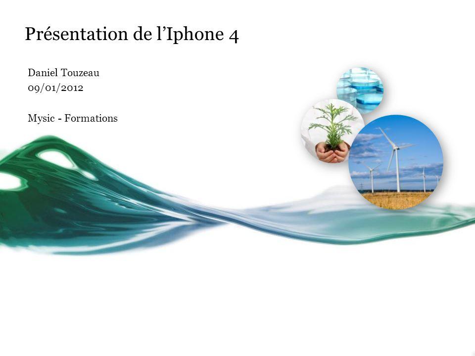 Présentation de lIphone 4 Daniel Touzeau 09/01/2012 Mysic - Formations
