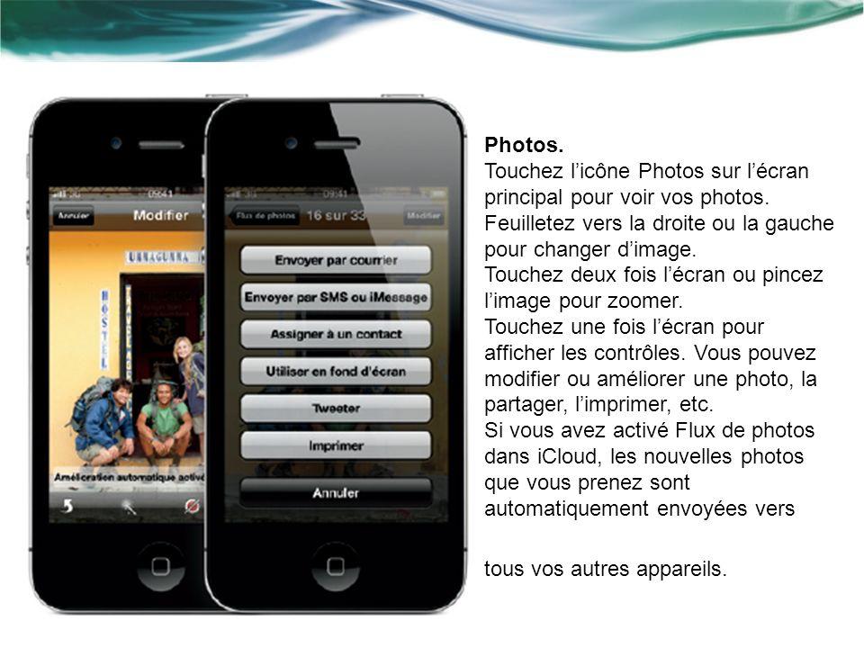 Photos. Touchez licône Photos sur lécran principal pour voir vos photos. Feuilletez vers la droite ou la gauche pour changer dimage. Touchez deux fois