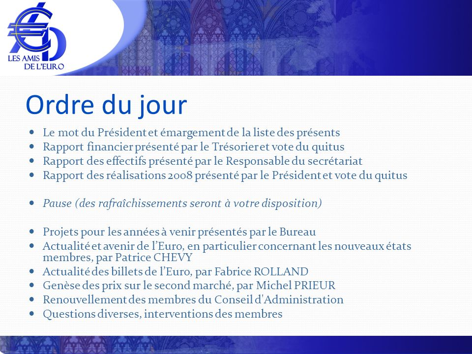 Ordre du jour Le mot du Président et émargement de la liste des présents Rapport financier présenté par le Trésorier et vote du quitus Rapport des eff