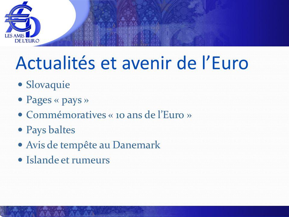 Actualités et avenir de lEuro Slovaquie Pages « pays » Commémoratives « 10 ans de lEuro » Pays baltes Avis de tempête au Danemark Islande et rumeurs