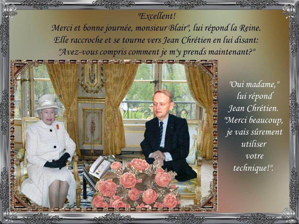 Excellent.Merci et bonne journée, monsieur Blair , lui répond la Reine.