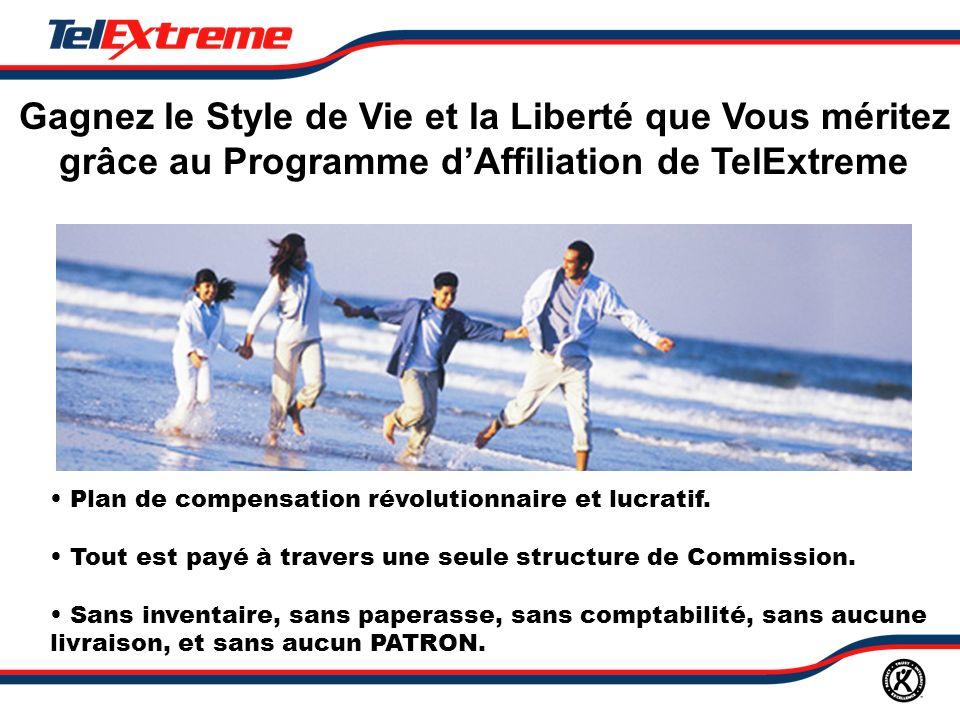 Gagnez le Style de Vie et la Liberté que Vous méritez grâce au Programme dAffiliation de TelExtreme Plan de compensation révolutionnaire et lucratif.
