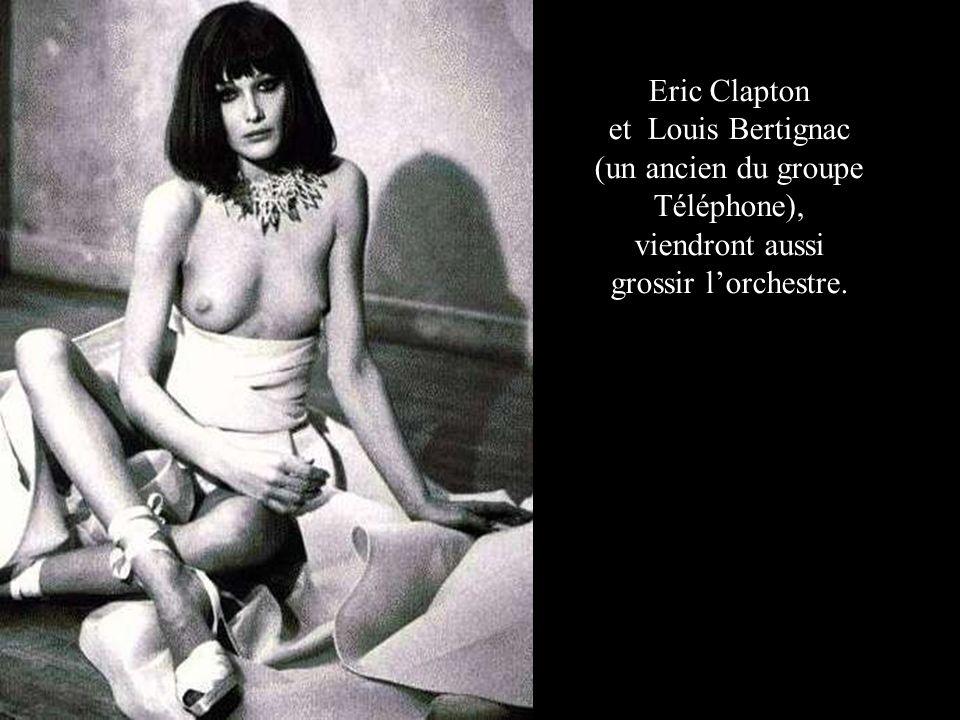 Eric Clapton et Louis Bertignac (un ancien du groupe Téléphone), viendront aussi grossir lorchestre.