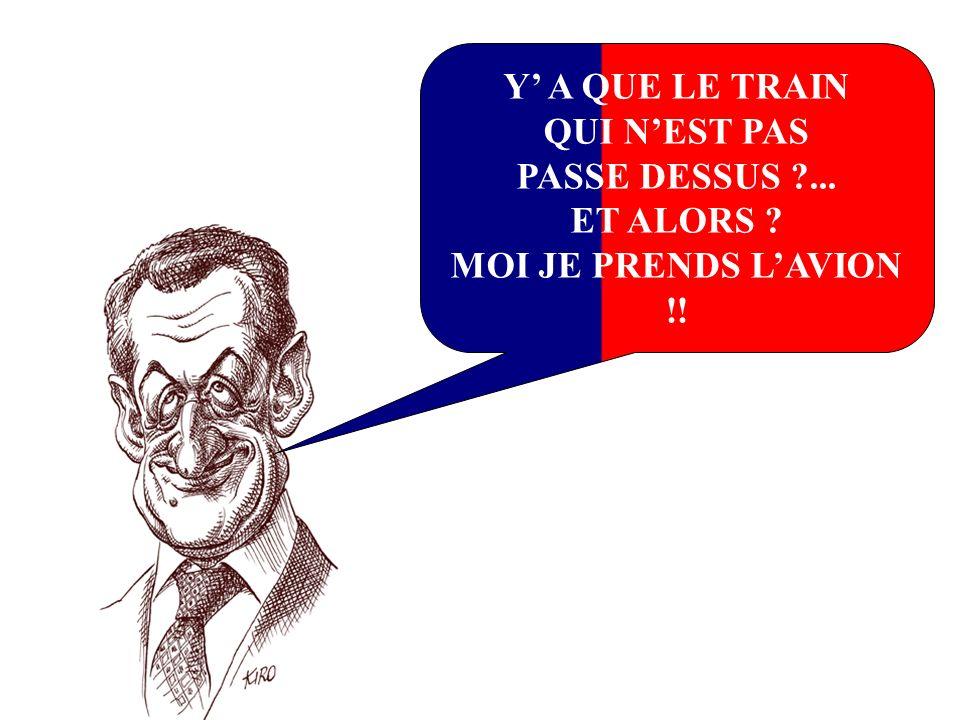Y A QUE LE TRAIN QUI NEST PAS PASSE DESSUS ?... ET ALORS ? MOI JE PRENDS LAVION !!