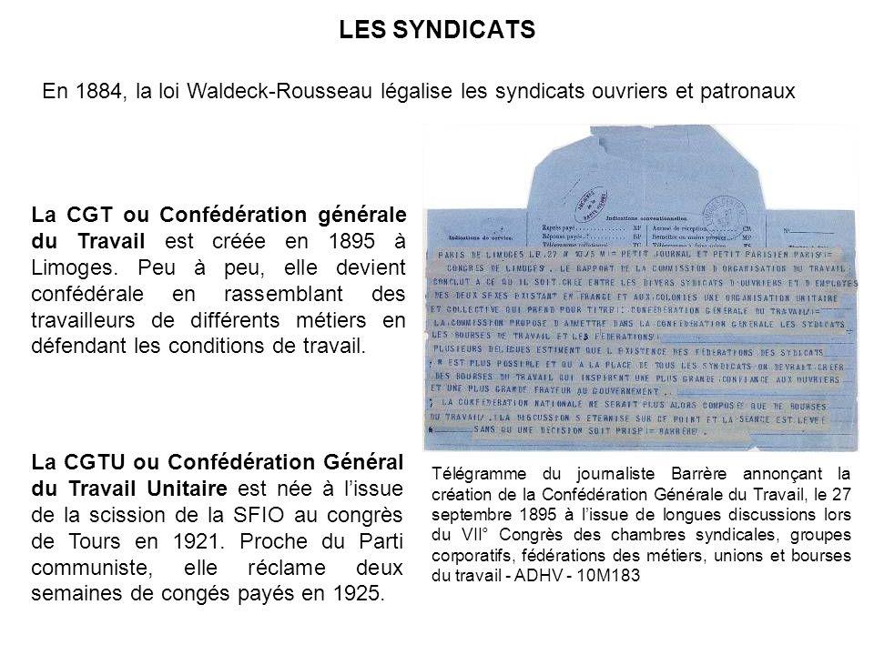 LES SYNDICATS La CGT ou Confédération générale du Travail est créée en 1895 à Limoges.