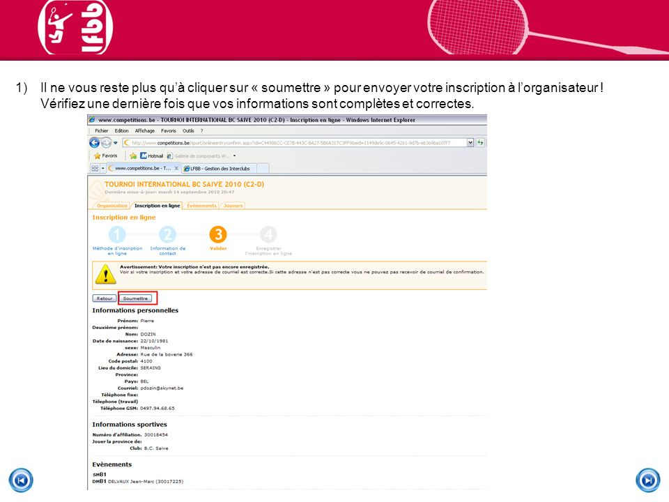 1)Il ne vous reste plus quà cliquer sur « soumettre » pour envoyer votre inscription à lorganisateur .