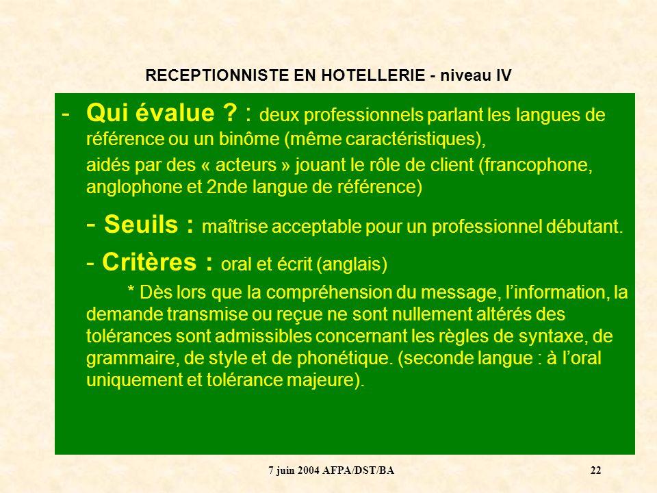 7 juin 2004 AFPA/DST/BA23 RECEPTIONNISTE EN HOTELLERIE - niveau IV ENJEU 1 : Que veut dire « évaluer les langues » dans le nouveau système de certification .