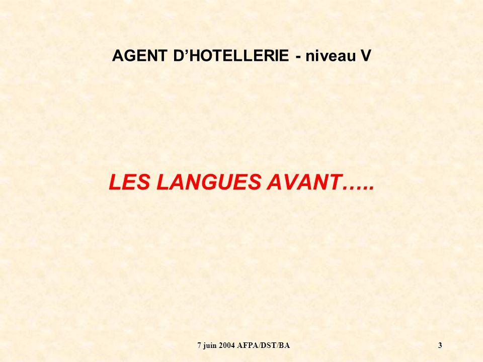7 juin 2004 AFPA/DST/BA4 AGENT DHOTELLERIE - niveau V Formation de 980 heures (28 semaines) Dont 80 heures de langue (anglais) Champs : étages et restaurant (service simplifié) Évaluation de type « examen » oral : 25 min - Qui évalue .