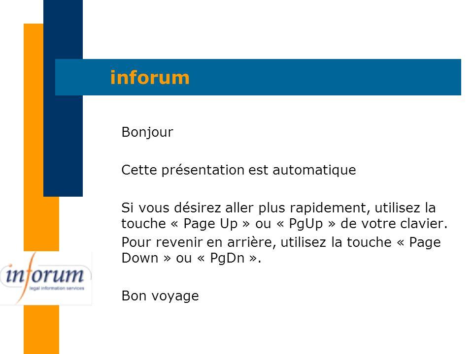 inforum Bonjour Cette présentation est automatique Si vous désirez aller plus rapidement, utilisez la touche « Page Up » ou « PgUp » de votre clavier.