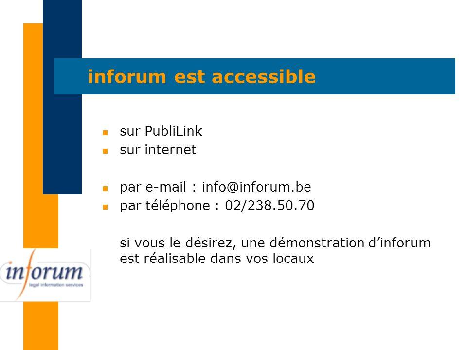 inforum est accessible n sur PubliLink n sur internet n par e-mail : info@inforum.be n par téléphone : 02/238.50.70 si vous le désirez, une démonstrat