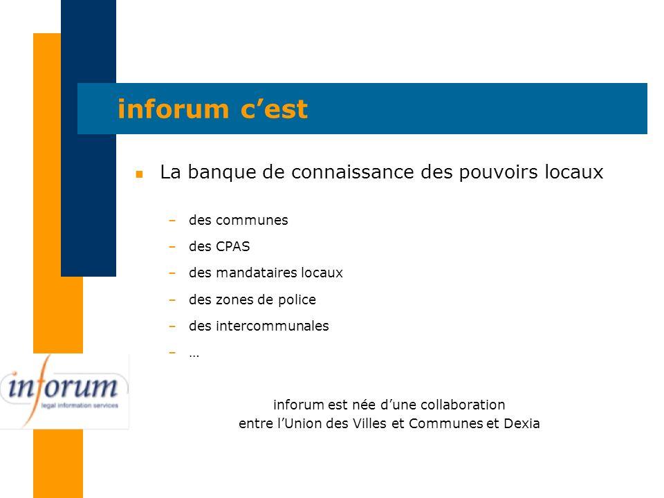 n La banque de connaissance des pouvoirs locaux –des communes –des CPAS –des mandataires locaux –des zones de police –des intercommunales –… inforum e