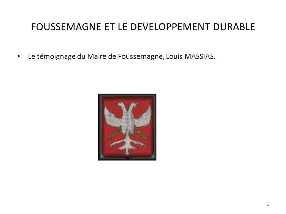 FOUSSEMAGNE ET LE DEVELOPPEMENT DURABLE Le témoignage du Maire de Foussemagne, Louis MASSIAS. 1