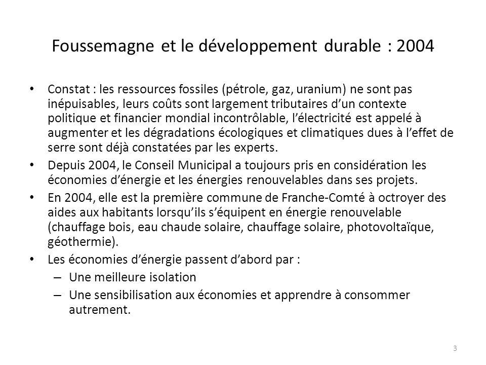 Foussemagne et le développement durable : 2005 En 2005, la Commune remplace la vieille chaudière au fioul de la Mairie par une chaufferie au granulés de bois de 60 KW.