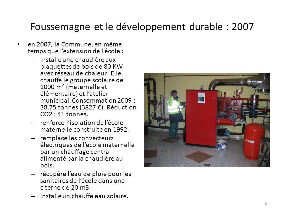 Foussemagne et le développement durable : 2007 en 2007, la Commune, en même temps que lextension de lécole : – installe une chaudière aux plaquettes de bois de 80 KW avec réseau de chaleur.