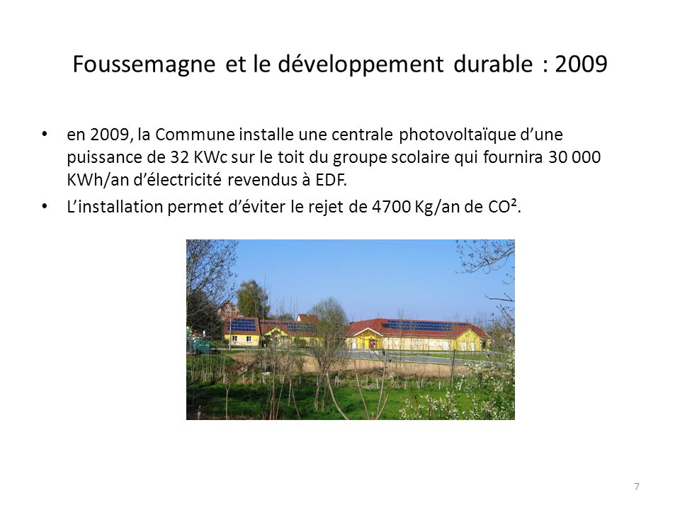 Foussemagne et le développement durable : 2009 en 2009, la Commune installe une centrale photovoltaïque dune puissance de 32 KWc sur le toit du groupe scolaire qui fournira 30 000 KWh/an délectricité revendus à EDF.