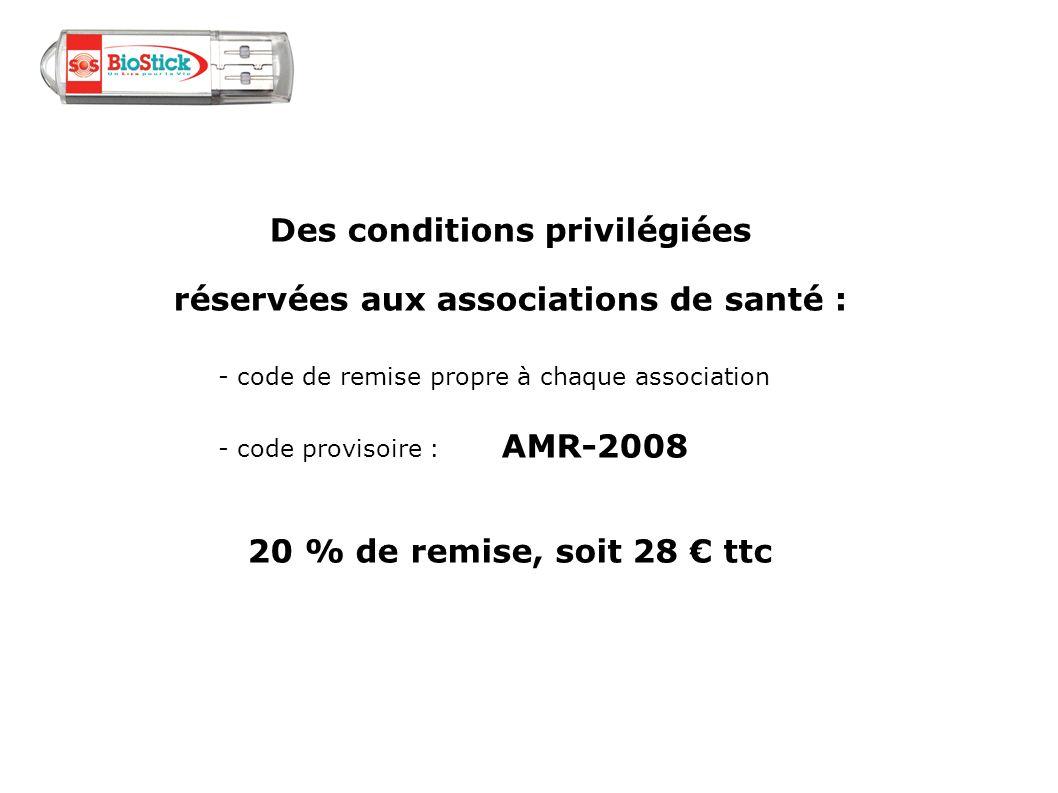Des conditions privilégiées réservées aux associations de santé : - code de remise propre à chaque association - code provisoire : AMR-2008 20 % de re