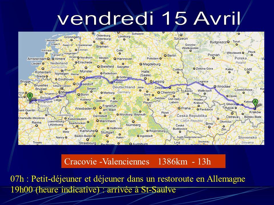 Cracovie -Valenciennes 1386km - 13h 07h : Petit-déjeuner et déjeuner dans un restoroute en Allemagne 19h00 (heure indicative) : arrivée à St-Saulve