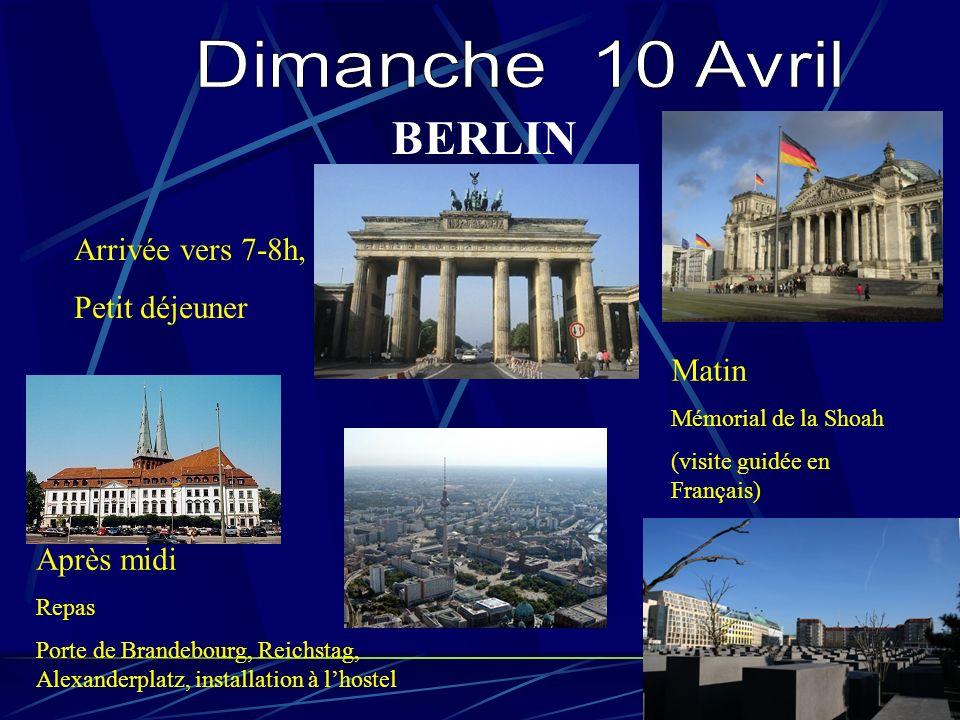 BERLIN Arrivée vers 7-8h, Petit déjeuner Matin Mémorial de la Shoah (visite guidée en Français) Après midi Repas Porte de Brandebourg, Reichstag, Alexanderplatz, installation à lhostel