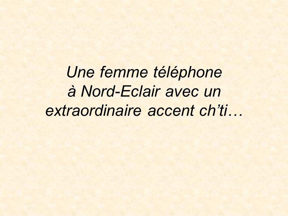 Une femme téléphone à Nord-Eclair avec un extraordinaire accent chti…