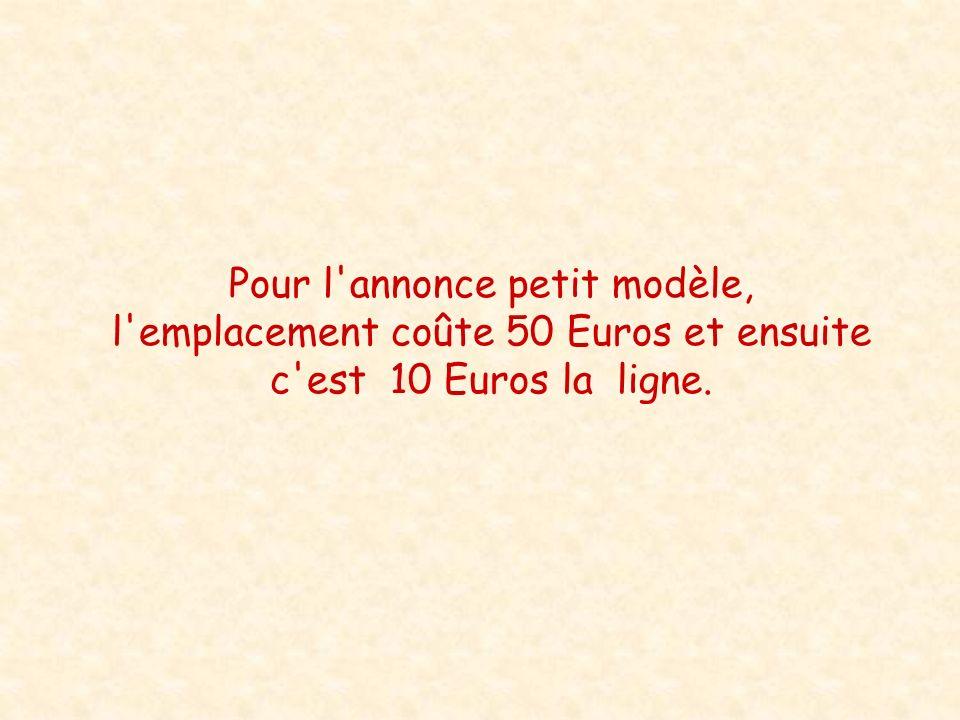 Pour l annonce petit modèle, l emplacement coûte 50 Euros et ensuite c est 10 Euros la ligne.