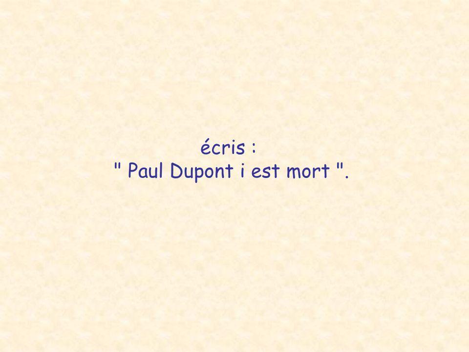 écris : Paul Dupont i est mort .
