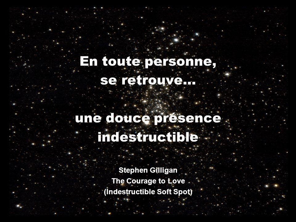 En toute personne, se retrouve… une douce présence indestructible Stephen Gilligan The Courage to Love (Indestructible Soft Spot)