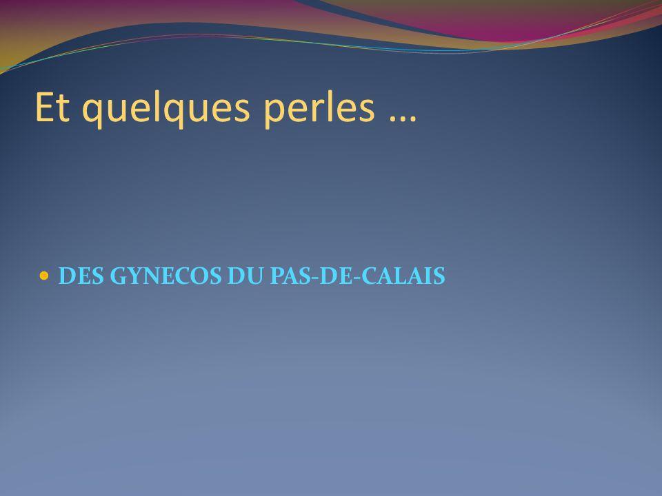 Et quelques perles … DES GYNECOS DU PAS-DE-CALAIS