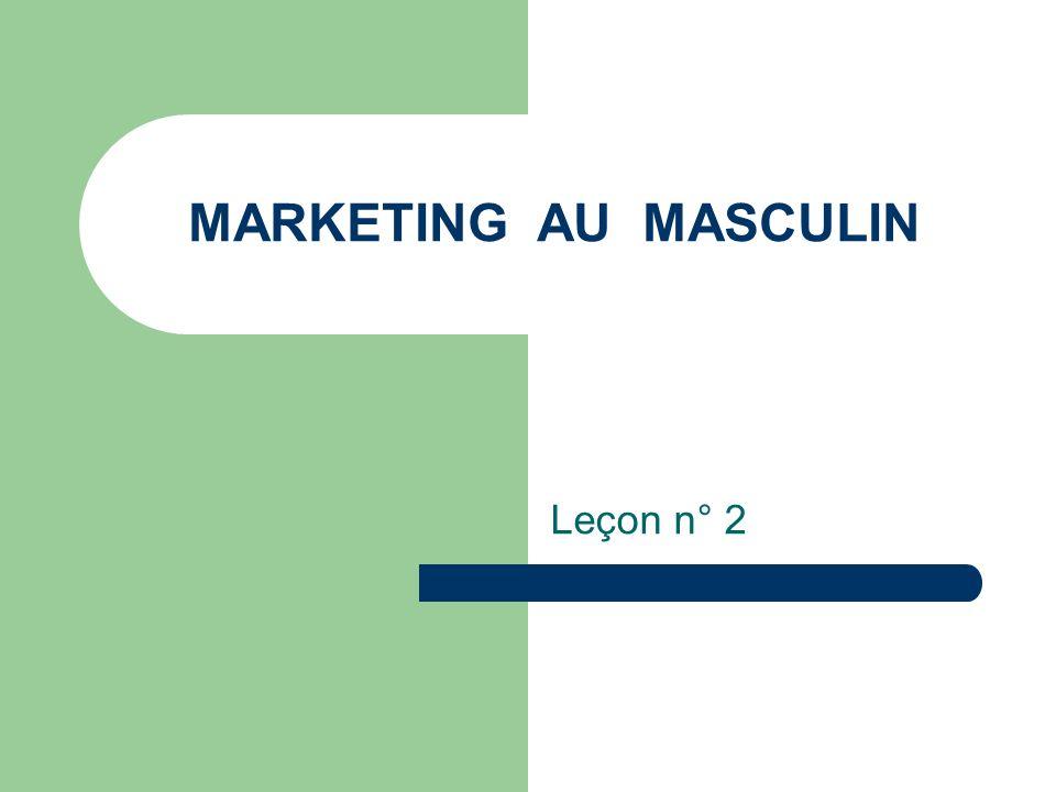 MARKETING AU MASCULIN Leçon n° 2